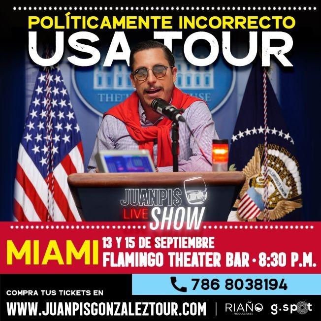 "Flyer for Juanpis Gonzalez Show ""Políticamente Incorrecto"" - MIAMI 15 de septiembre"